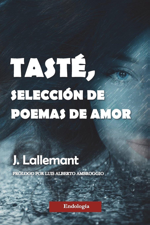 Tasté, selección de poemas de amor (Spanish Edition): J. Lallemant: 9781721131648: Amazon.com: Books