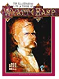 The Illustrated Life & Times of Wyatt Earp (4th Ed.)