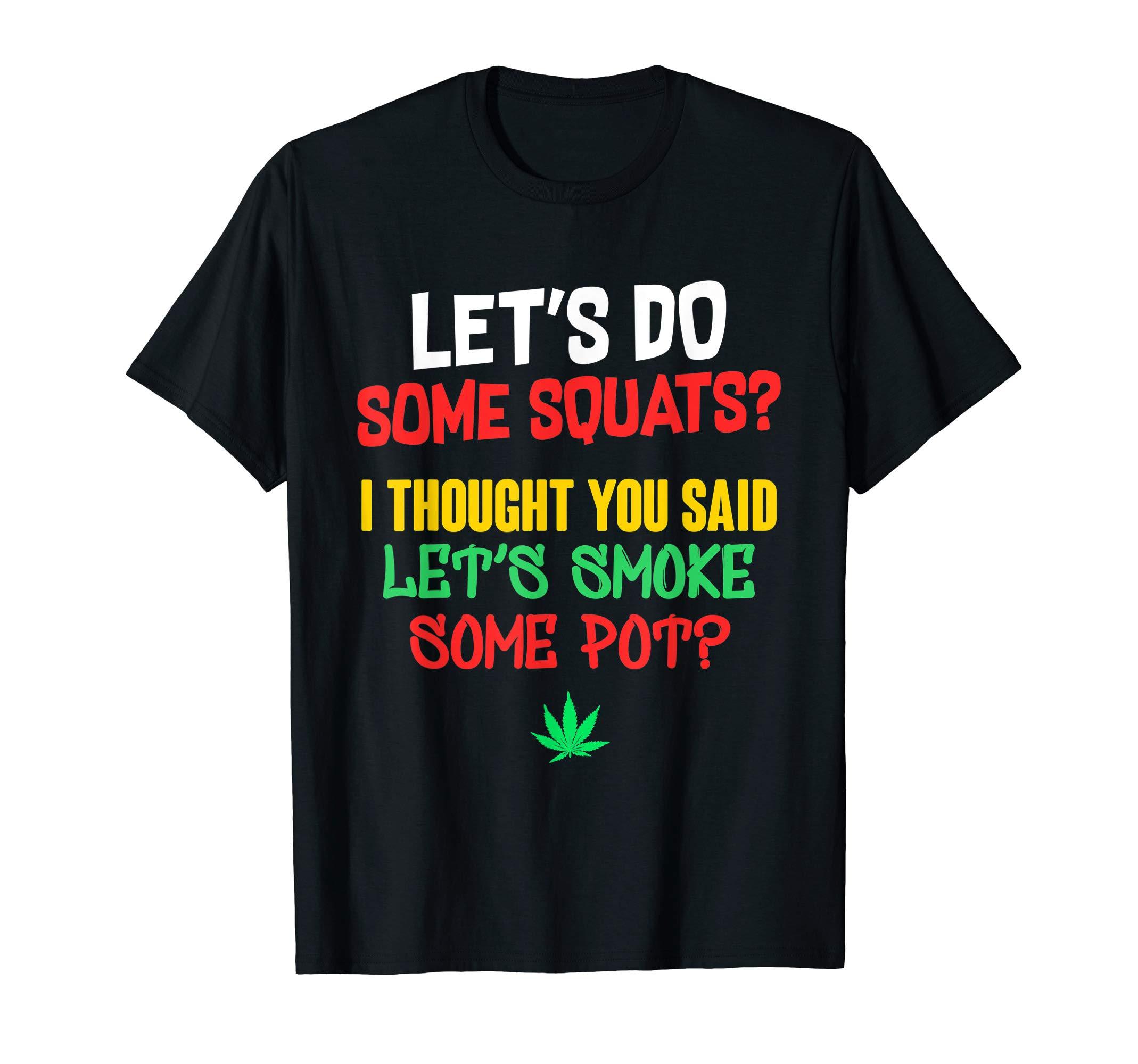 Do Squats? I Thought You Said Smoke Some Pot | Swole Stoner T-Shirt