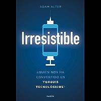 Irresistible: ¿Quién nos ha convertido en yonquis tecnológicos?