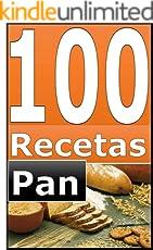 100 Recetas de Panadería: Recetas para elaborar Pan, explicado de una manera sencilla y una Guía de Panificación. (PANADERIA)
