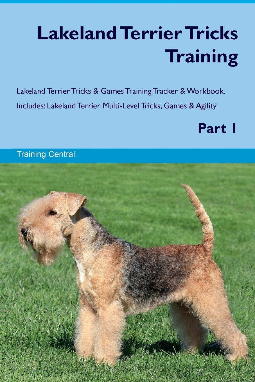 Lakeland Terrier Tricks Training Lakeland Terrier Tricks & Games Training Tracker & Workbook.  Includes: Lakeland Terrier Multi-Level Tricks, Games & Agility. Part 1 PDF ePub fb2 ebook
