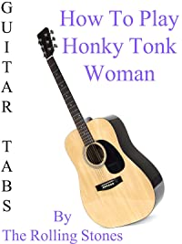 "How To Play ""Honky Tonk Woman"" By The Rolling Stones – Guitar Tabs"