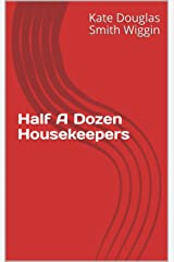 Half A Dozen Housekeepers Kindle Edition