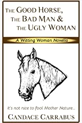 The Good Horse, The Bad Man & The Ugly Woman: a light-hearted story of self-empowerment: A Witting Woman novella