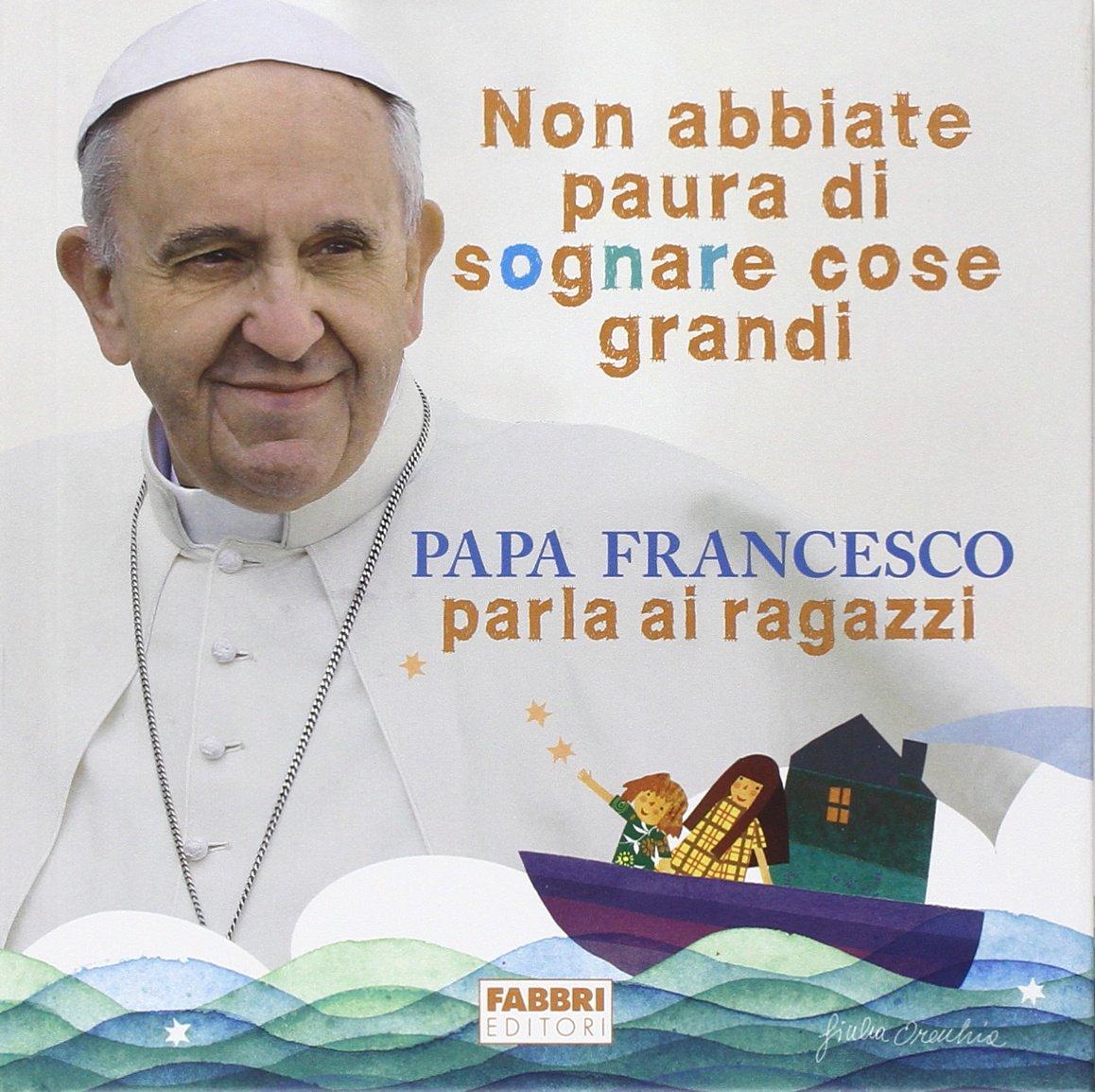 Non Abbiate Paura Di Sognare Cose Grandi Papa Francesco Parla Ai Ragazzi Amazon De Francesco Jorge Mario Bergoglio Orecchia G Fremdsprachige Bucher