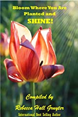 Bloom Where You Are Planted and SHINE! Kindle Edition