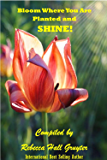 Bloom Where You Are Planted and SHINE!