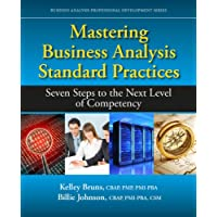 Mastering Business Analysis Standard Practices: Seven Steps to the Next Level of Competency