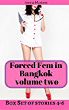 Forced Fem in Bangkok Volume Two: Box Set of Stories 4 - 6 (Forced Fem in Bangkok Box Sets Book 2) (English Edition)