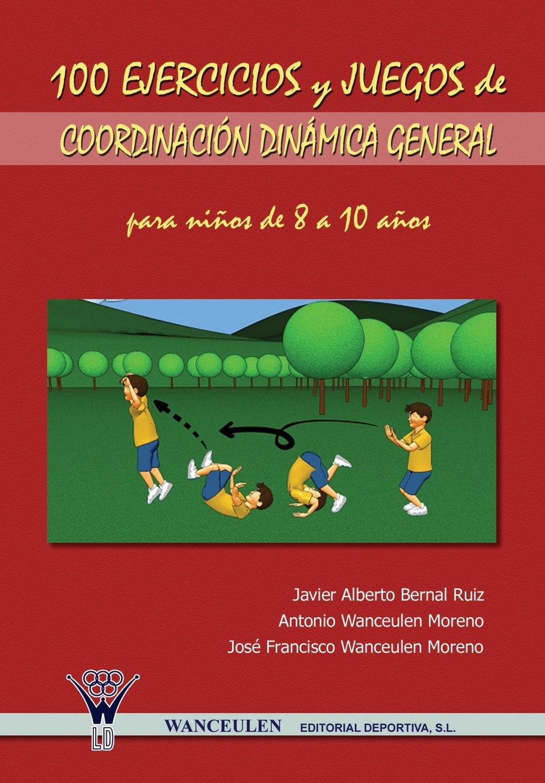 100 Ejercicios Y Juegos De Coordinación Dinámica General Para Niños De 8 A 10 Años (Spanish Edition) ebook