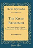 The Risen Redeemer: The Gospel History From the Resurrection to the Day of Pentecost (Classic Reprint)