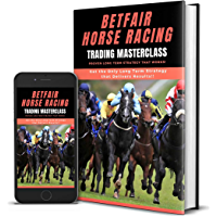 Betfair Horse Racing Trading Masterclass: Proven Long Term Strategy That Works! (English Edition)