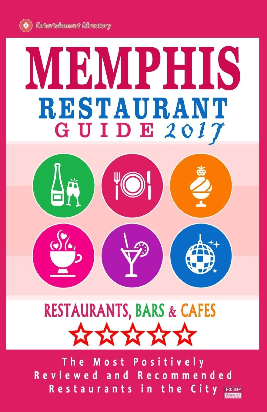 Memphis Restaurant Guide 2017: Best Rated Restaurants in Memphis, Tennessee - 500 Restaurants, Bars and Cafés recommended for Visitors, 2017
