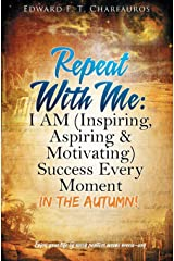 Repeat With Me: I AM (Inspiring, Aspiring & Motivating) Success Every Moment: In The Autumn! Hardcover