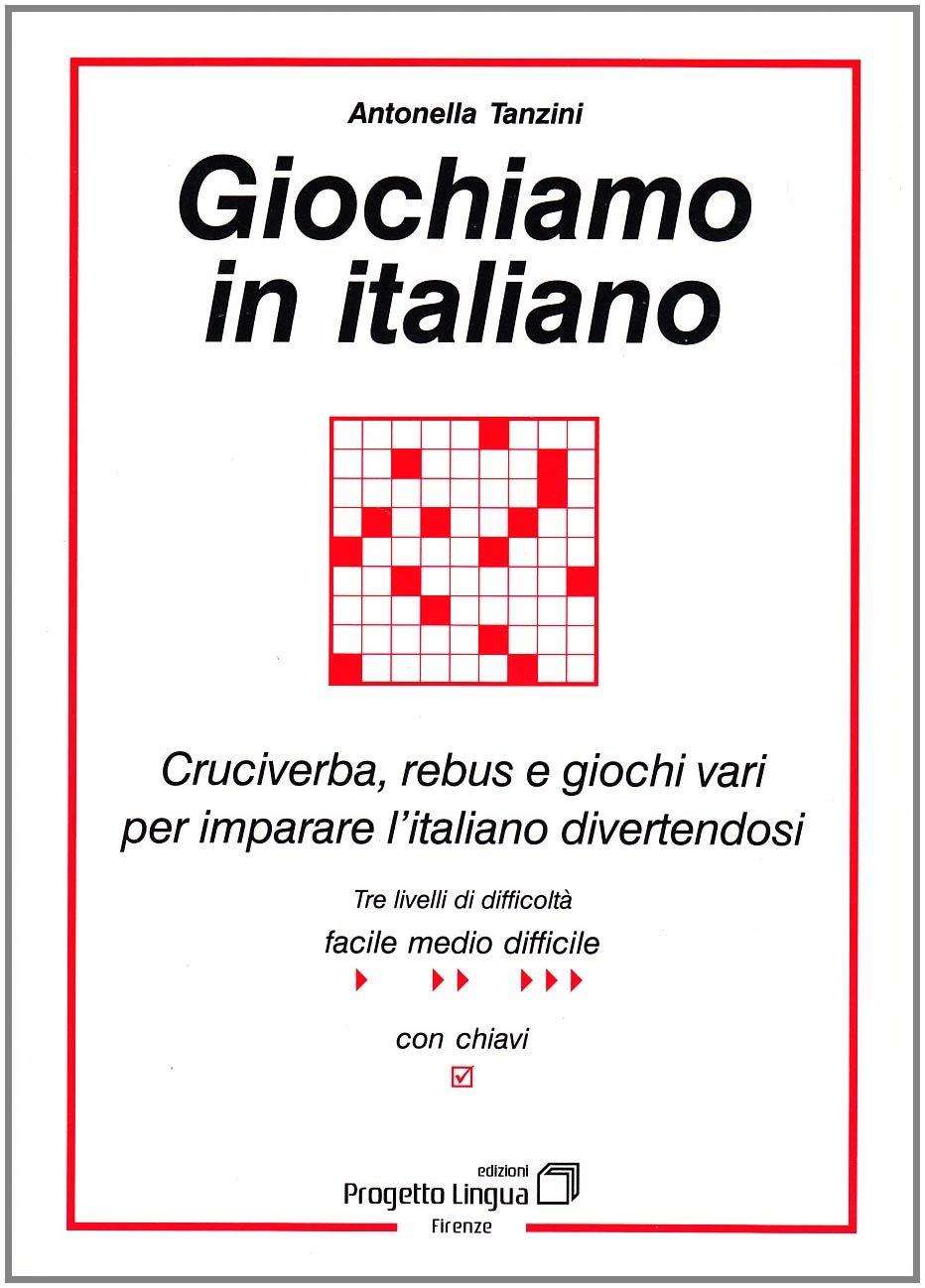 Giochiamo in italiano. Cruciverba, rebus e giochi vari per imparare l'italiano divertendosi