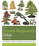 The Bonsai Beginner's Bible: The definitive guide to choosing and growing bonsai