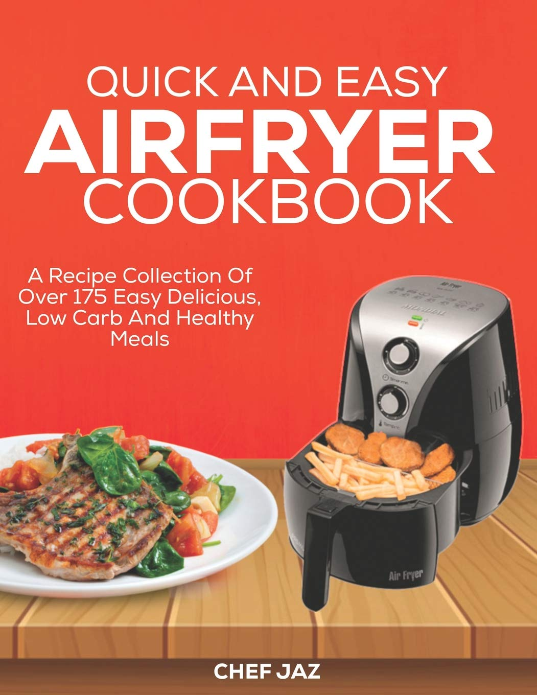 Quick and Easy Airfryer Cookbook: A Recipe collection of Over 175 Easy delicious,Low Carb and Healthy Meals