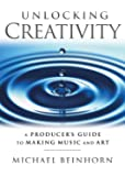Unlocking Creativity : A Producer's Guide to Making Music and Art (Music Pro Guides)
