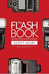 The Flash Book: How to fall hopelessly in love with your flash, and finally start taking the type of images you bought it for in the first place Kindle Edition
