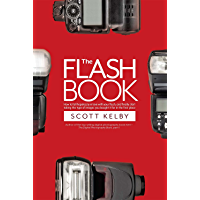 The Flash Book: How to fall hopelessly in love with your flash, and finally start taking the type of images you bought… book cover