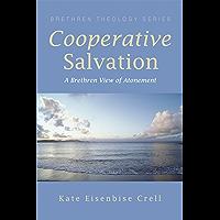 Cooperative Salvation: A Brethren View of Atonement (Brethren Theology Series)