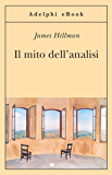 Il mito dell'analisi (Opere di James Hillman Vol. 2)