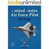 United States Air Force Pilot For Kids!: How To Become an Air Force Pilot (Leadership and Self-Esteem and Self-Respect Books