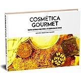 Cosmética Gourmet: Recetas naturales para mimar tu cuerpo como se merece. (1)