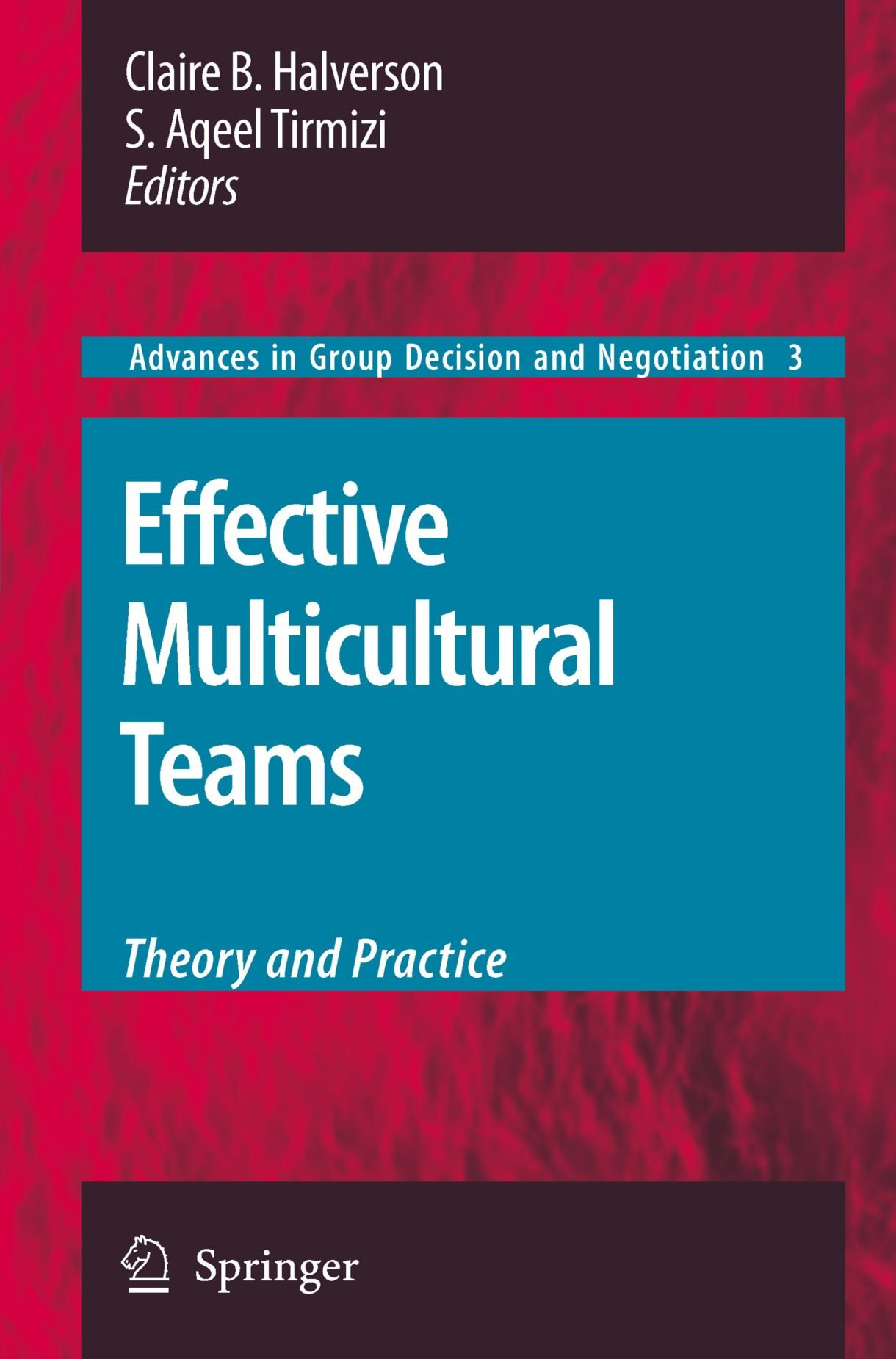 Effective Multicultural Teams: Theory and Practice (Advances in Group Decision and Negotiation)