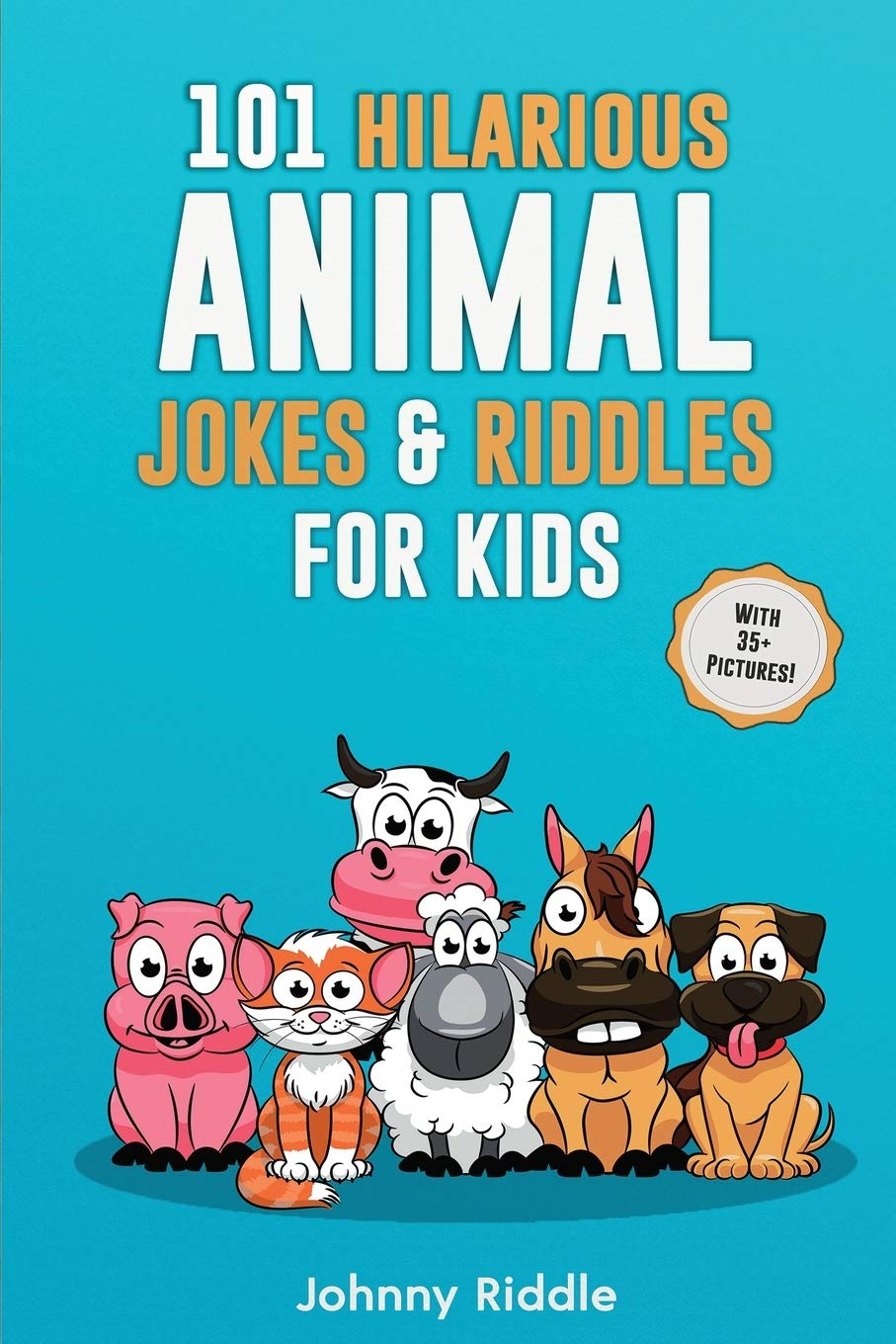 101 Hilarious Animal Jokes Riddles For Kids Laugh Out Loud With These Funny Silly Jokes Even Your Pet Will Laugh With 35 Pictures Amazon Co Uk Riddle Johnny Books