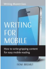 WRITING FOR MOBILE: How to write gripping content for easy mobile reading Kindle Edition