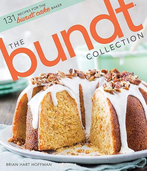 The Bundt Collection: 131 Recipes for the Bundt Cake Baker ...