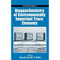 Biogeochemistry of Environmentally Important Trace Elements (ACS Symposium Series (No. 835))