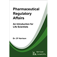 Pharmaceutical Regulatory Affairs: An Introduction for Life Scientists (Life After Life Science Book 2)