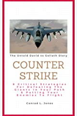 Counter-Strike:: 8 Critical Strategies For Defeating The Giants In Your Path & Putting Your Enemies To Flight Kindle Edition