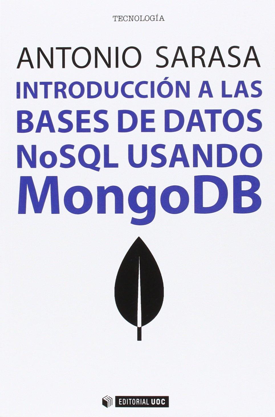 Introducción a las bases de datos. Nosql usando MongoDB (Manuales) Tapa blanda – 17 may 2016 Antonio Sarasa Editorial UOC S.L. 8491162666