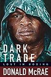 Dark Trade: Lost in Boxing