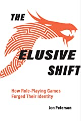 The Elusive Shift: How Role-Playing Games Forged Their Identity (Game Histories) Kindle Edition