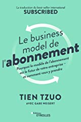 Le business model de l'abonnement: Pourquoi le modèle de l'abonnement est le futur de votre entreprise - et comment vous y prendre. La traduction du ... Subscribed (EYROLLES) (French Edition) Paperback