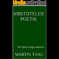 Aristoteles' Poetik: Entdeckt, freigelegt und aufbereitet für Spannungs-Autoren
