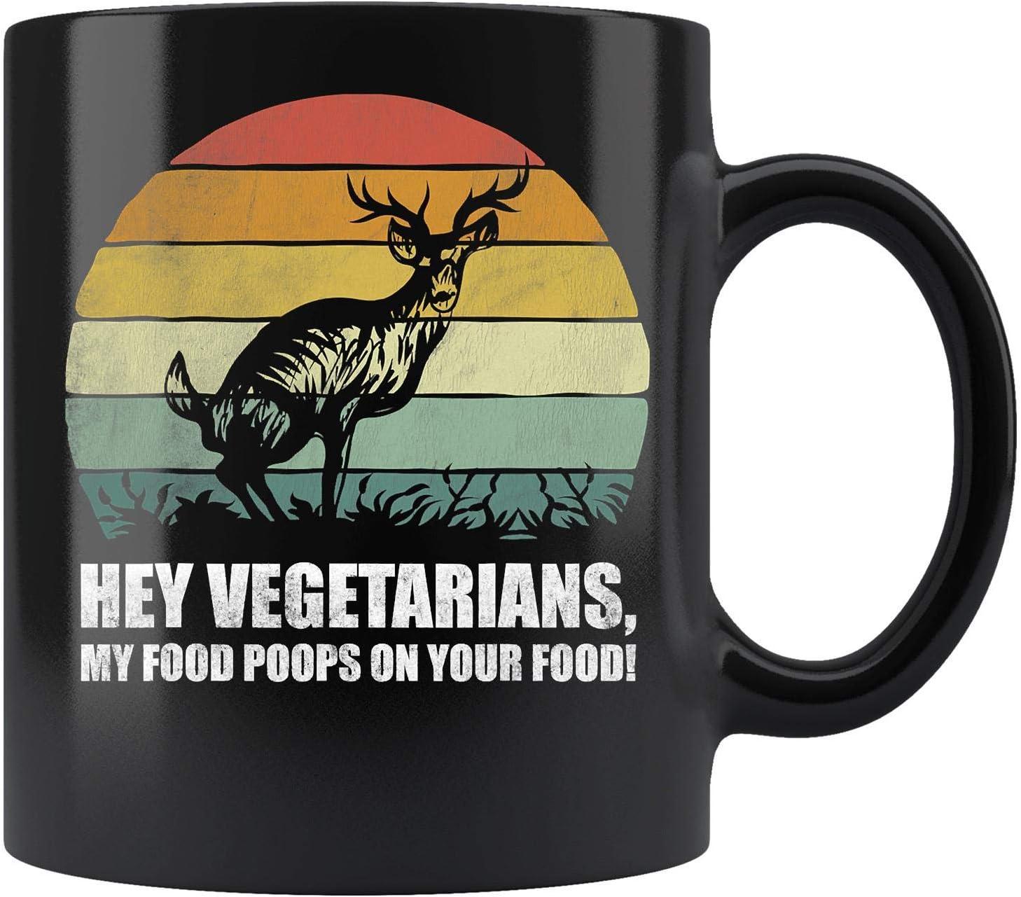 Hey Vegetarians, My Food Poops On Your Food! Deer Hunting Coffee Mug 11oz Tea Cup