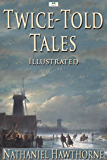 Twice-Told Tales (Illustrated)