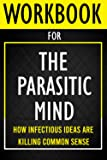 Workbook for The Parasitic Mind: How Infectious Ideas Are Killing Common Sense
