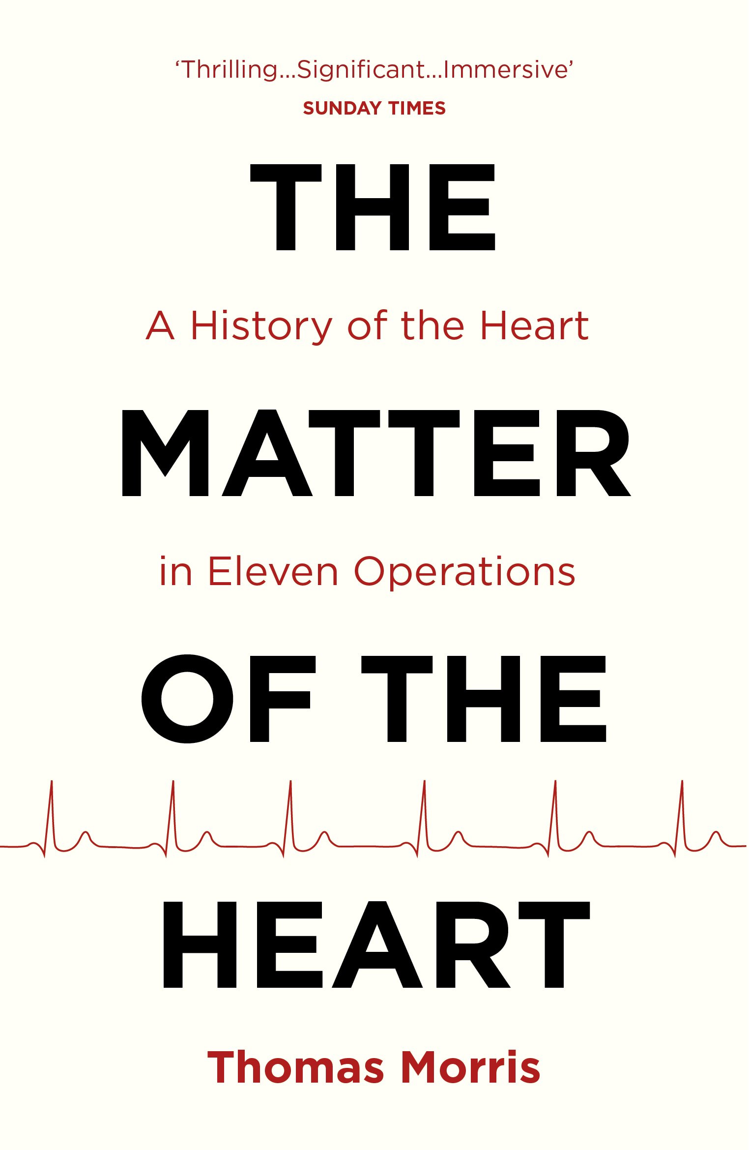 The Matter Of The Heart  A History Of The Heart In Eleven Operations