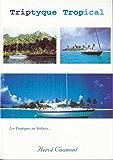 Triptyque Tropical: Les Tropiques en Voiliers