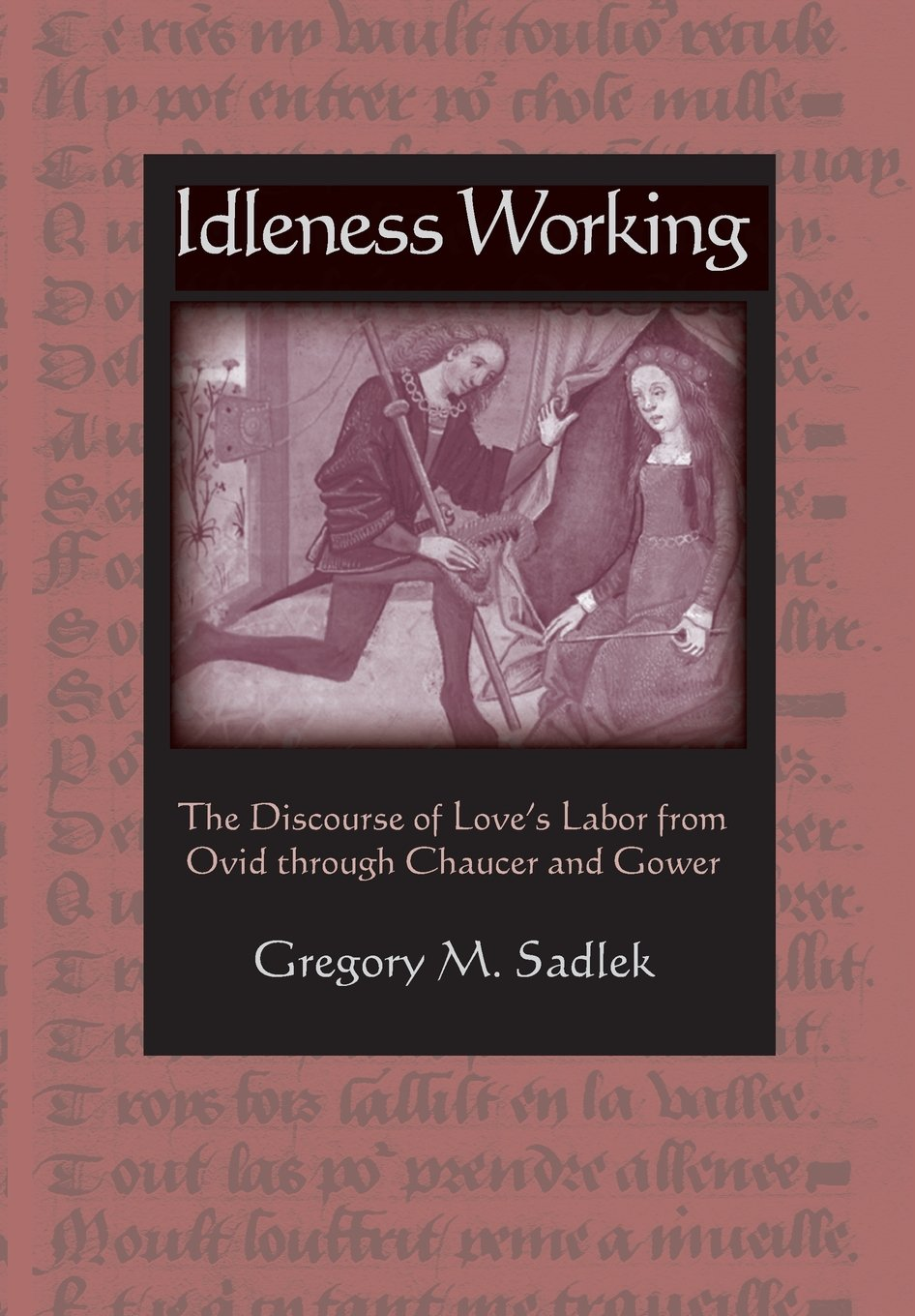 Download Idleness Working: The Discourse of Love's Labor from Ovid through Chaucer and Gower PDF