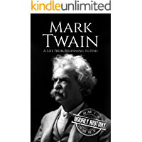 Mark Twain: A Life From Beginning to End (Biographies of American Authors)