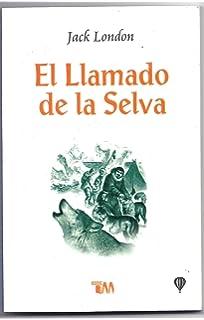 El llamado de la selva/ The Call of the Wild (Spanish Edition)