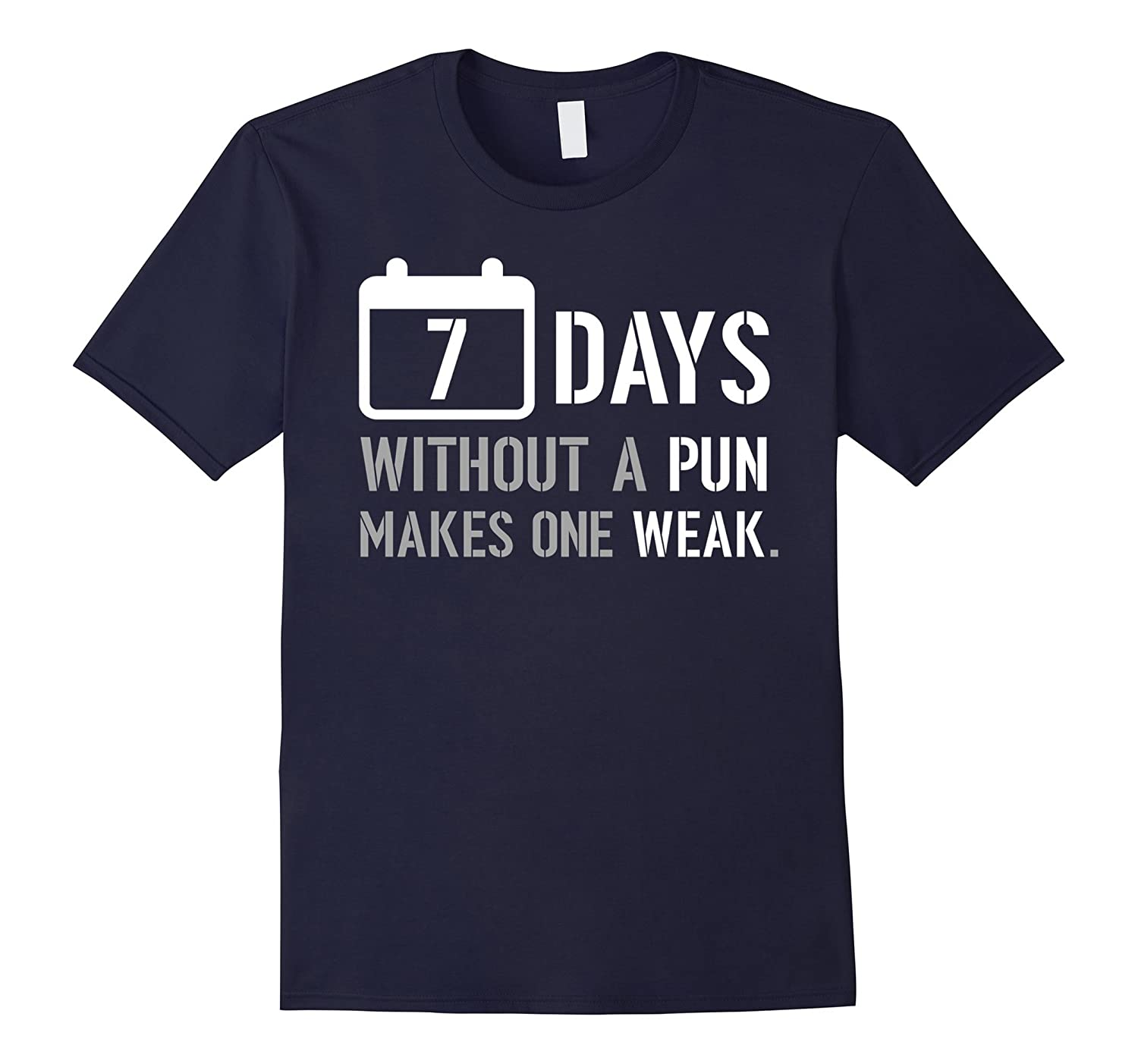7 Days Without A Pun Makes One Week Weak Sarcasm Gift TShirt-Art
